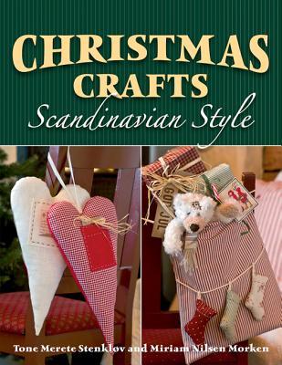 Christmas Crafts Scandinavian Style By Stenkl-�v, Tone Merete/ Morken, Miriam Nilsen