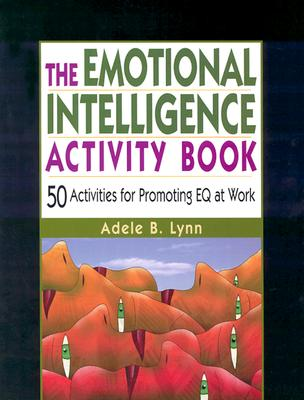 The Emotional Intelligence Activity Book By Lynn, Adele B.
