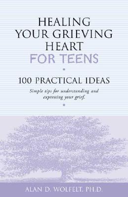 Healing Your Grieving Heart for Teens By Wolfelt, Alan D., Ph.D.